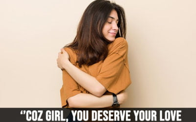 """Coz girl, you deserve your love!"""