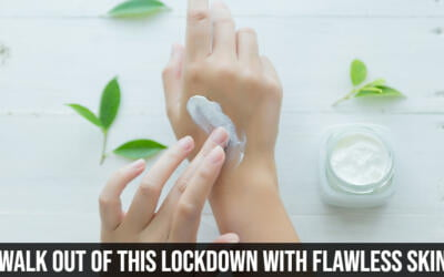 Walkout Out of this Lockdown with Flawless Skin
